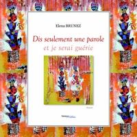 Impression d'une Lectrice sur «Dis seulement une parole et je serai guérie» roman «d'Elena Brunez»